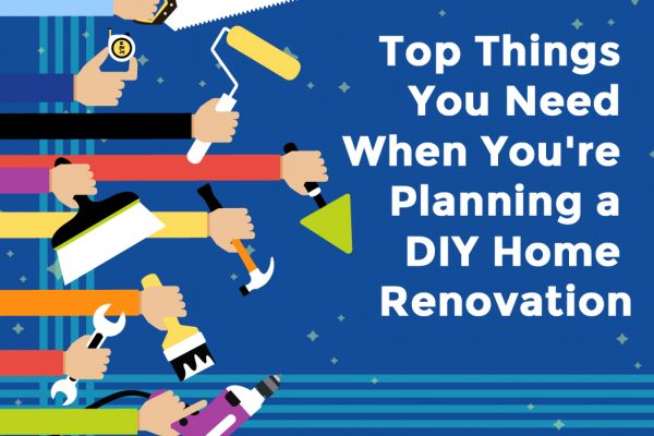 Top Things You Need When You're Planning a DIY Home Renovation
